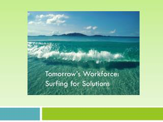 Tomorrow's Workforce: Surfing for solutions