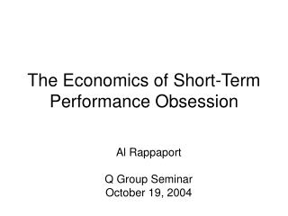 The Economics of Short-Term Performance Obsession