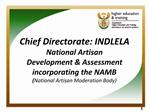 Chief Directorate: INDLELA National Artisan Development  Assessment incorporating the NAMB National Artisan Moderation B