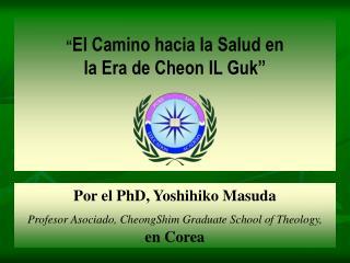 """"""" El Camino hacia la Salud en  la Era de Cheon IL Guk"""""""
