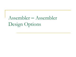 Assembler   Assembler Design Options