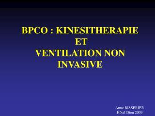 BPCO : KINESITHERAPIE  ET  VENTILATION NON INVASIVE