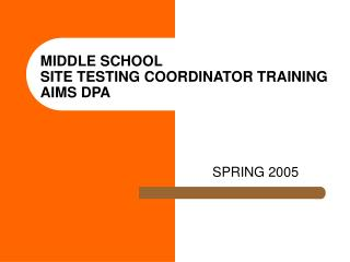 MIDDLE SCHOOL  SITE TESTING COORDINATOR TRAINING AIMS DPA