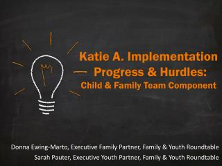 Katie A. Implementation  Progress & Hurdles: Child & Family Team Component