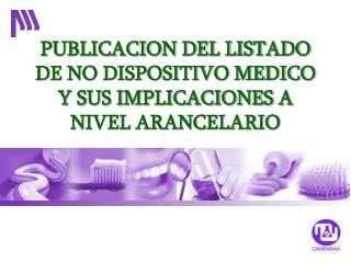 PUBLICACION DEL LISTADO DE NO DISPOSITIVO MEDICO Y SUS IMPLICACIONES A NIVEL ARANCELARIO