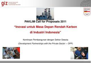 """PAKLIM Call for Proposals 2011 """"Inovasi untuk Masa Depan Rendah Karbon  di Industri Indonesia"""""""