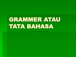 GRAMMER ATAU TATA BAHASA