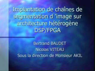 Implantation de cha�nes de segmentation d��image sur architecture h�t�rog�ne DSP/FPGA