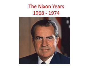 The Nixon Years 1968 - 1974