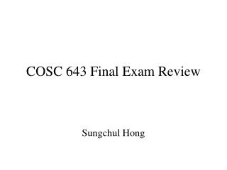 COSC 643 Final Exam Review