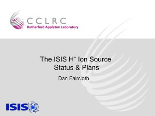 The ISIS Hˉ Ion Source Status & Plans