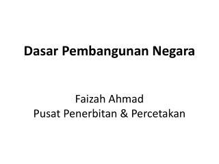 Dasar Pembangunan Negara Faizah Ahmad Pusat Penerbitan & Percetakan
