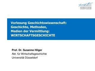 Prof. Dr. Susanne Hilger Abt. für Wirtschaftsgeschichte Universität Düsseldorf