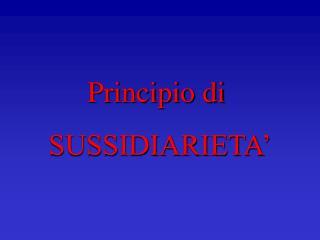 Principio di  SUSSIDIARIETA'