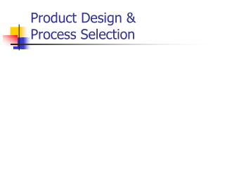 Product Design &			   Process Selection