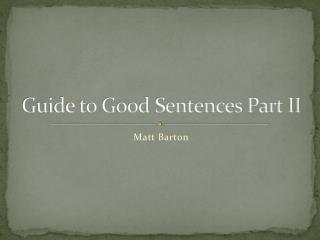 Guide to Good Sentences Part II