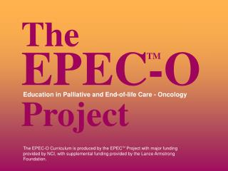 The EPEC-O Curriculum is produced by the EPECTM Project with major funding provided by NCI, with supplemental funding pr