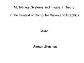 Multi-linear Systems and Invariant Theory  in the Context of Computer Vision and Graphics CS329