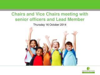 Chairs and Vice Chairs meeting with senior officers and Lead Member Thursday 16 October 2014