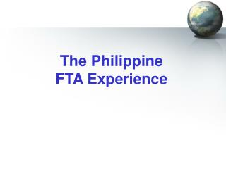The Philippine  FTA Experience