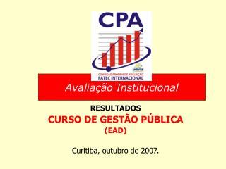 RESULTADOS  CURSO DE GESTÃO PÚBLICA  (EAD) Curitiba, outubro de 2007.