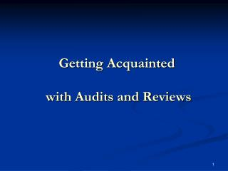 Getting Acquainted  with Audits and Reviews