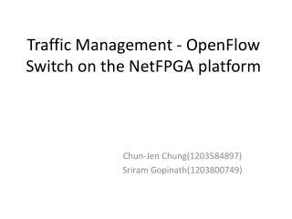 Traffic Management -  OpenFlow  Switch on the NetFPGA platform