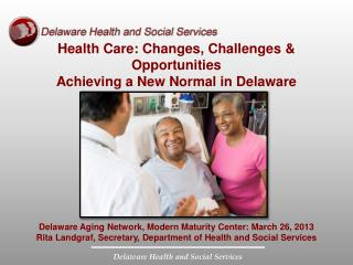 Health Care: Changes, Challenges & Opportunities  Achieving a New Normal in Delaware