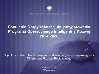 Spotkanie Grupy roboczej ds. przygotowania  Programu Operacyjnego Inteligentny Rozwój 2014-2020