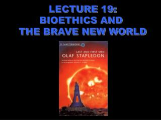 LECTURE 19: BIOETHICS AND  THE BRAVE NEW WORLD