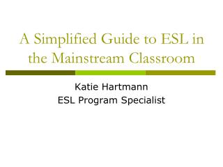 A Simplified Guide to ESL in the Mainstream Classroom
