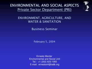 ENVIRONMENTAL AND SOCIAL ASPECTS Private Sector Department (PRI) ENVIRONMENT, AGRICULTURE, AND