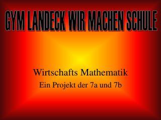Wirtschafts Mathematik Ein Projekt der 7a und 7b