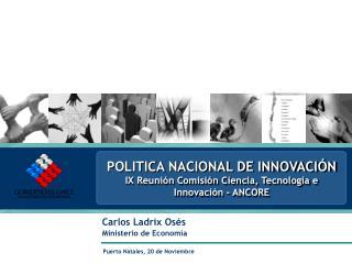 POLITICA NACIONAL DE INNOVACIÓN IX Reunión Comisión Ciencia, Tecnología e Innovación - ANCORE