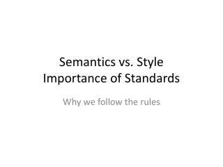 Semantics vs. Style Importance of Standards