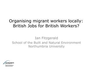 Organising migrant workers locally: British Jobs for British Workers?