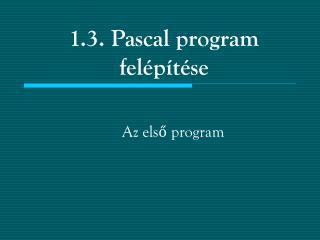 1.3. Pascal program felépítése