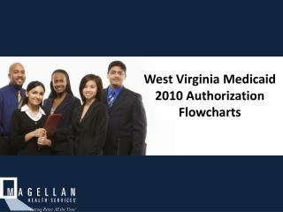 West Virginia Medicaid  2010 Authorization Flowcharts