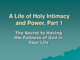 A Life of Holy Intimacy and Power, Part 1