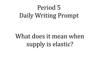 Period 5 Daily Writing Prompt