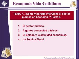 TEMA 7. ¿Cómo y porqué interviene el sector público en Economía.? Parte II.