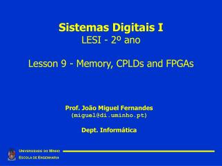 Sistemas Digitais I LESI - 2  ano  Lesson 9 - Memory, CPLDs and FPGAs