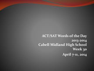 ACT/SAT Words of the Day  2013-2014 Cabell Midland High School Week 30  April 7-11, 2014