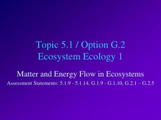 Topic 5.1 / Option G.2 Ecosystem Ecology 1