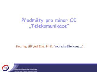 """Předměty pro minor OI """"Telekomunikace"""""""
