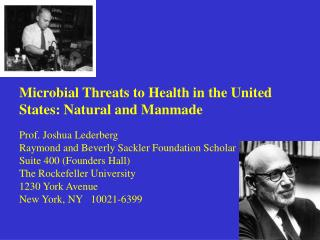 Microbial Threats to Health in the United States: Natural and Manmade  Prof. Joshua Lederberg Raymond and Beverly Sackle
