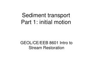 Sediment transport Part 1: initial motion