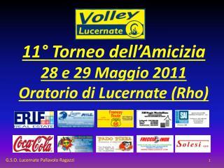 11° Torneo dell'Amicizia 28 e 29 Maggio 2011 Oratorio di Lucernate (Rho)