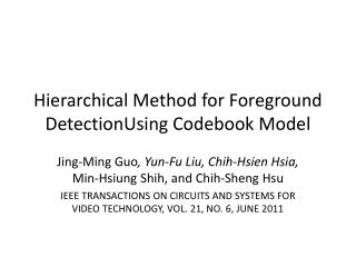 Hierarchical Method for Foreground DetectionUsing Codebook Model