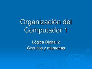 Organización del Computador 1